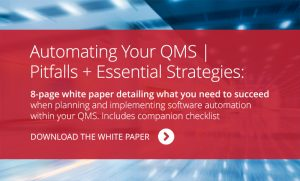 The Automating Your QMS white paper details common pitfalls, essential strategies and real world scenarios for medical device manufacturers when automating their quality management system.
