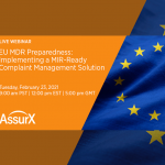 AssurX Webinar – EU MDR Preparedness: Implementing a MIR-Ready Complaint Management Solution